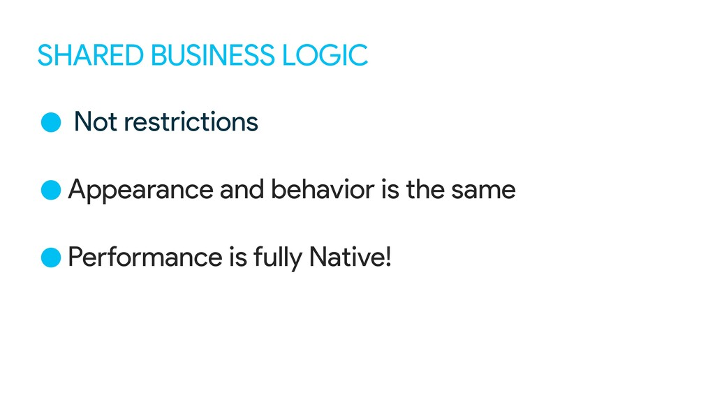 SHARED BUSINESS LOGIC • Not restrictions •Appea...