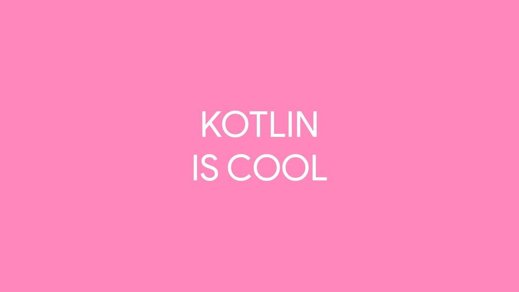 KOTLIN IS COOL