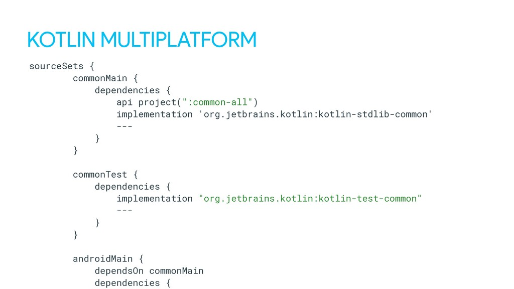 KOTLIN MULTIPLATFORM sourceSets { commonMain { ...