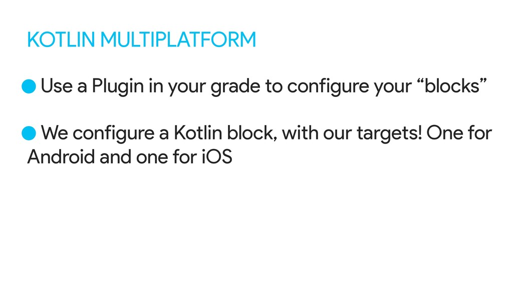 KOTLIN MULTIPLATFORM •Use a Plugin in your grad...