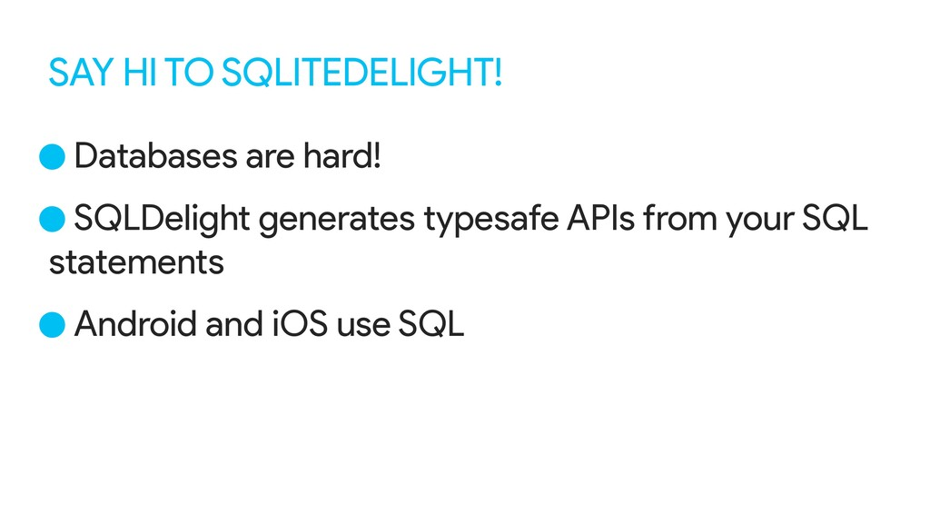 SAY HI TO SQLITEDELIGHT! •Databases are hard! •...