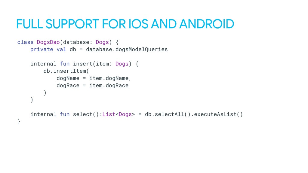 FULL SUPPORT FOR IOS AND ANDROID class DogsDao(...