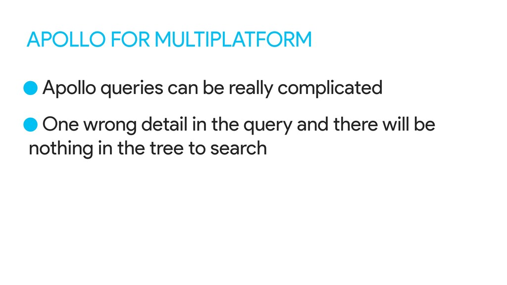 APOLLO FOR MULTIPLATFORM •Apollo queries can be...
