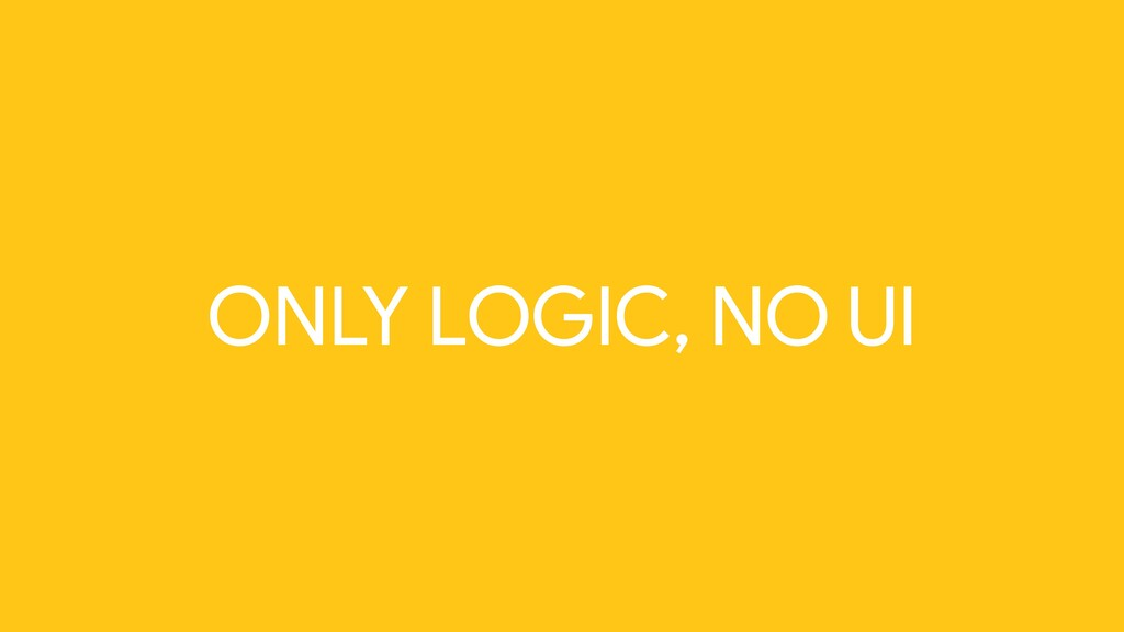 ONLY LOGIC, NO UI