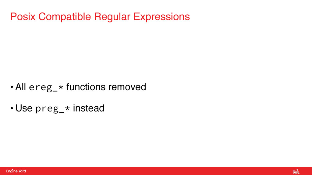 • All ereg_* functions removed • Use preg_* ins...