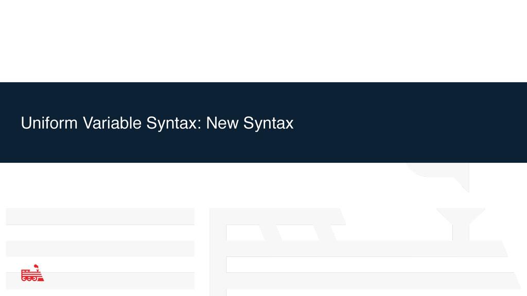 Uniform Variable Syntax: New Syntax