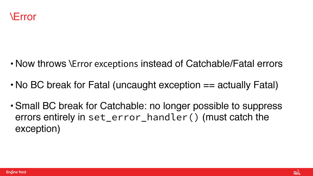 • Now throws \Error exceptions instead of Catch...