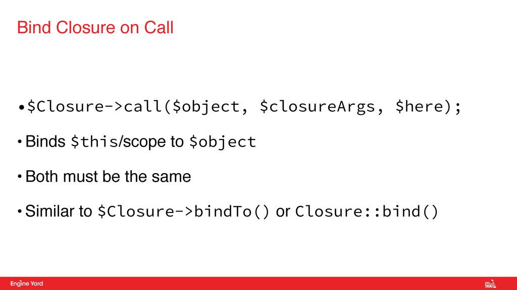 •$Closure->call($object, $closureArgs, $here); ...