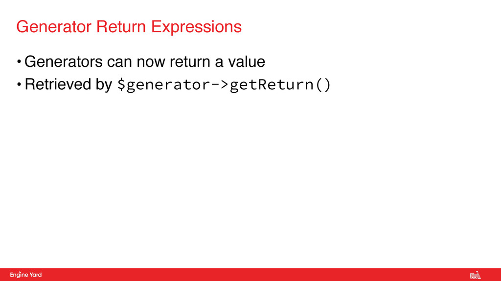• Generators can now return a value • Retrieved...
