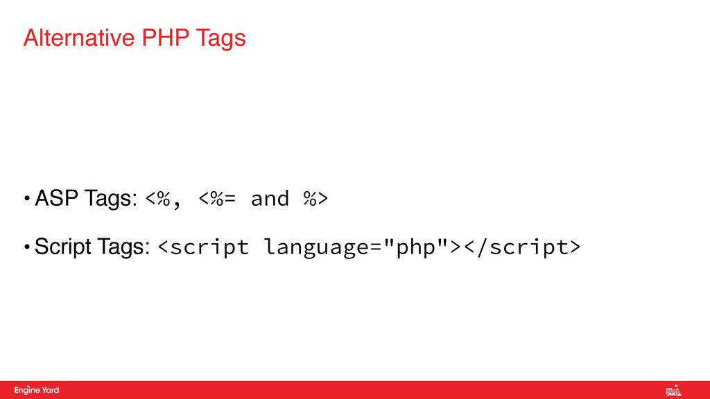 • ASP Tags: <%, <%= and %> • Script Tags: <scri...