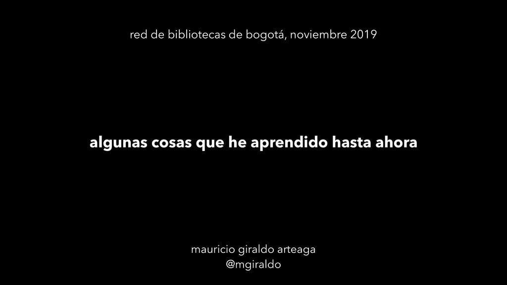 mauricio giraldo arteaga @mgiraldo algunas cosa...