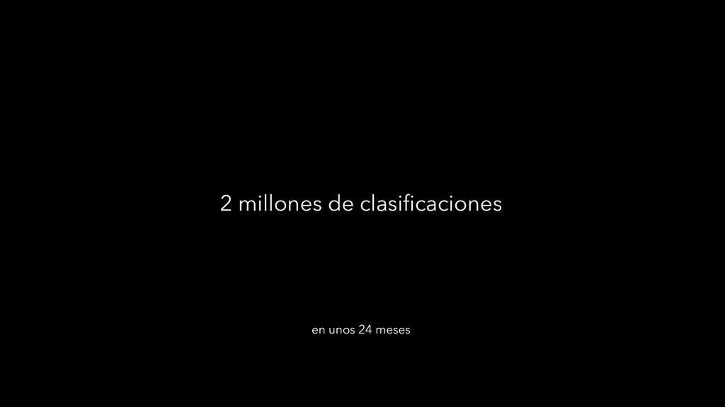 2 millones de clasificaciones en unos 24 meses
