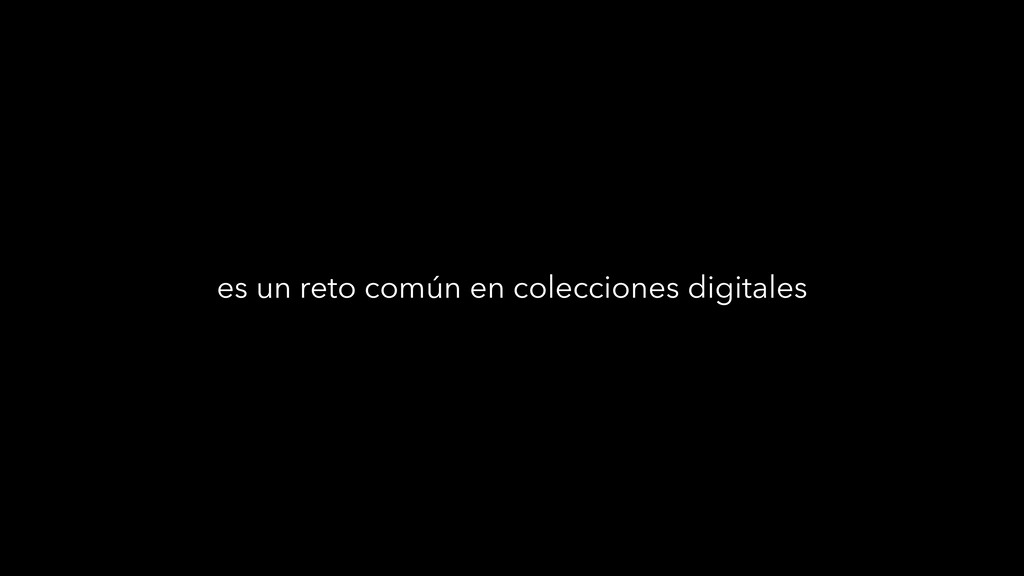 es un reto común en colecciones digitales