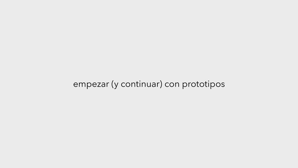 empezar (y continuar) con prototipos