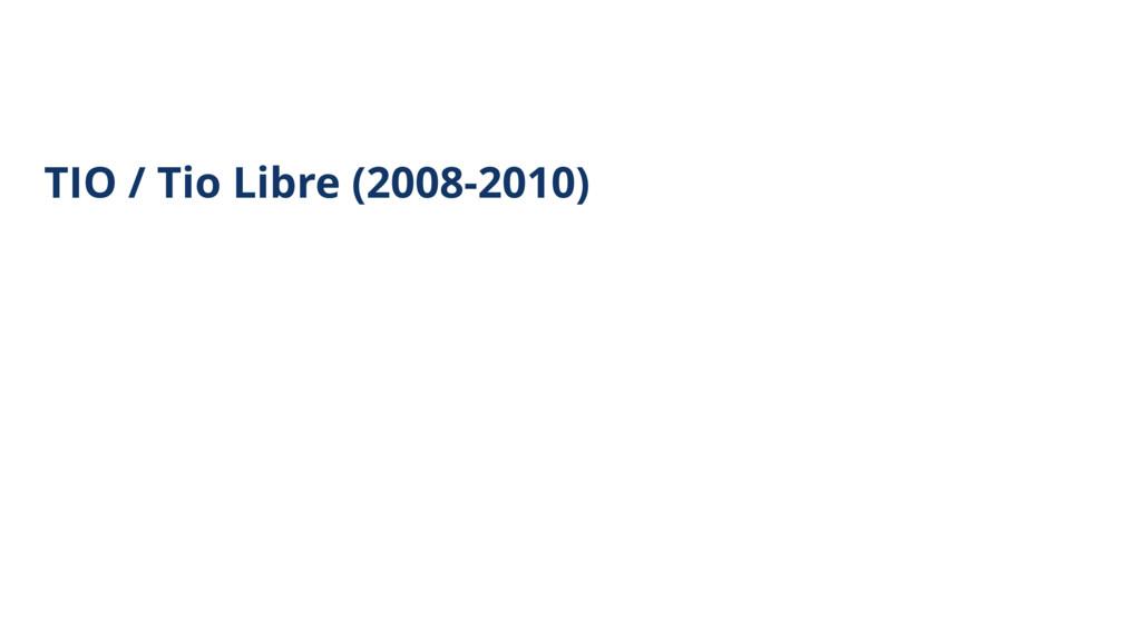 TIO / Tio Libre (2008-2010)