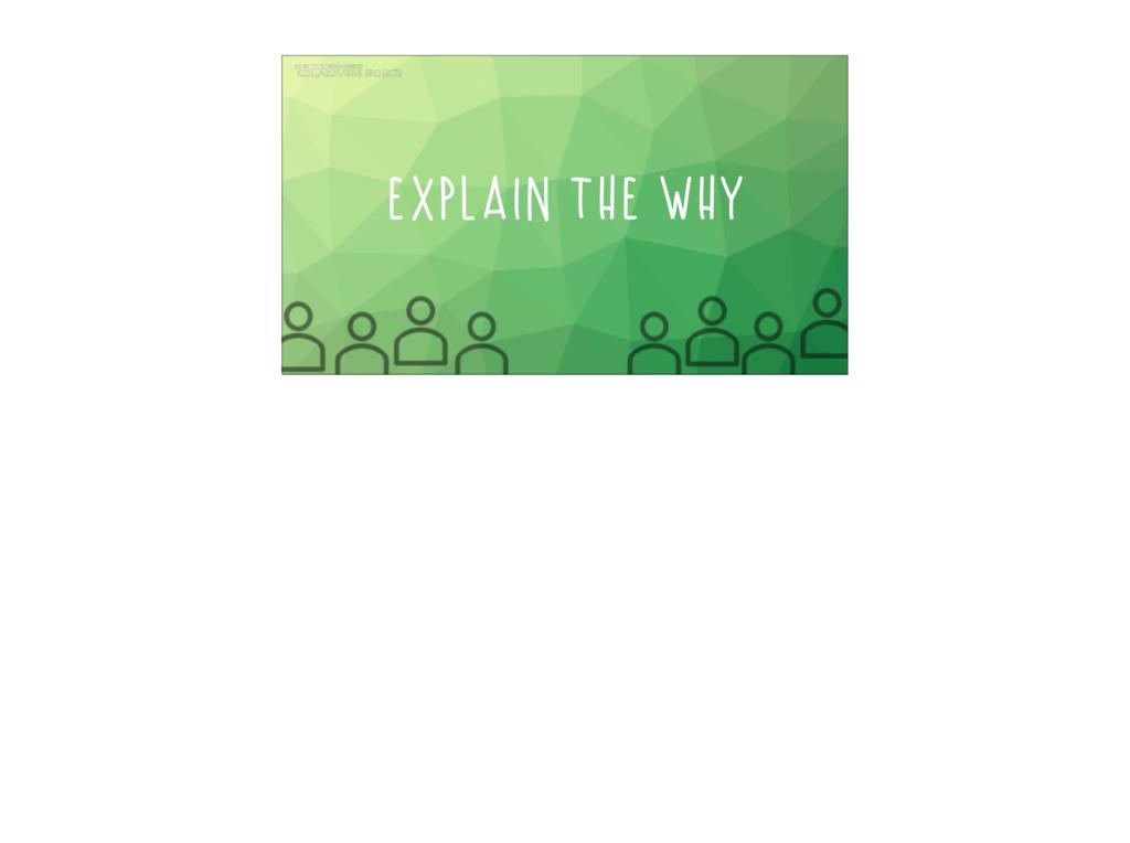 Explain the WHY