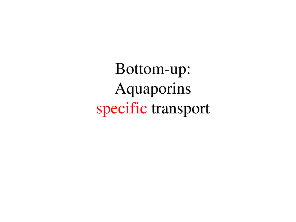 Bottom-up: Aquaporins specific transport