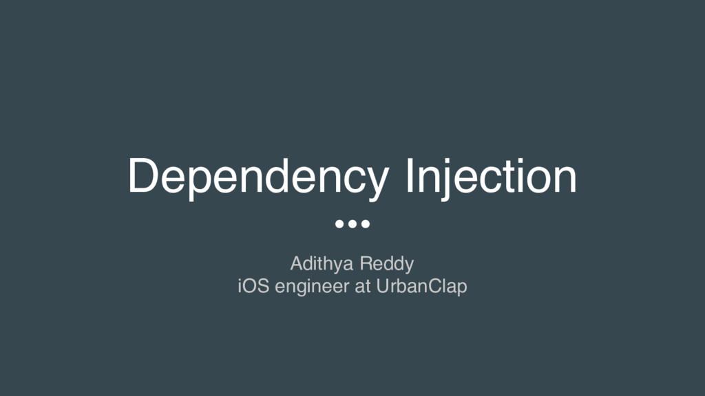 Dependency Injection Adithya Reddy iOS engineer...