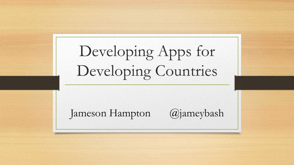 Developing Apps for Developing Countries Jameso...