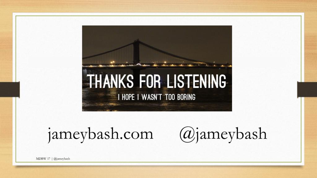 MDBW 17 | @jameybash jameybash.com @jameybash