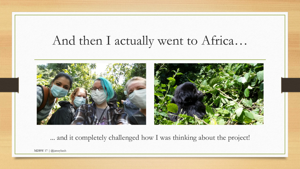 And then I actually went to Africa… ... and it ...