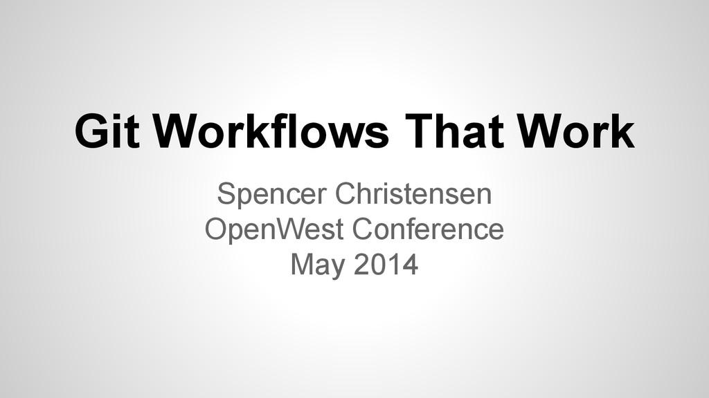 Git Workflows That Work Spencer Christensen Ope...