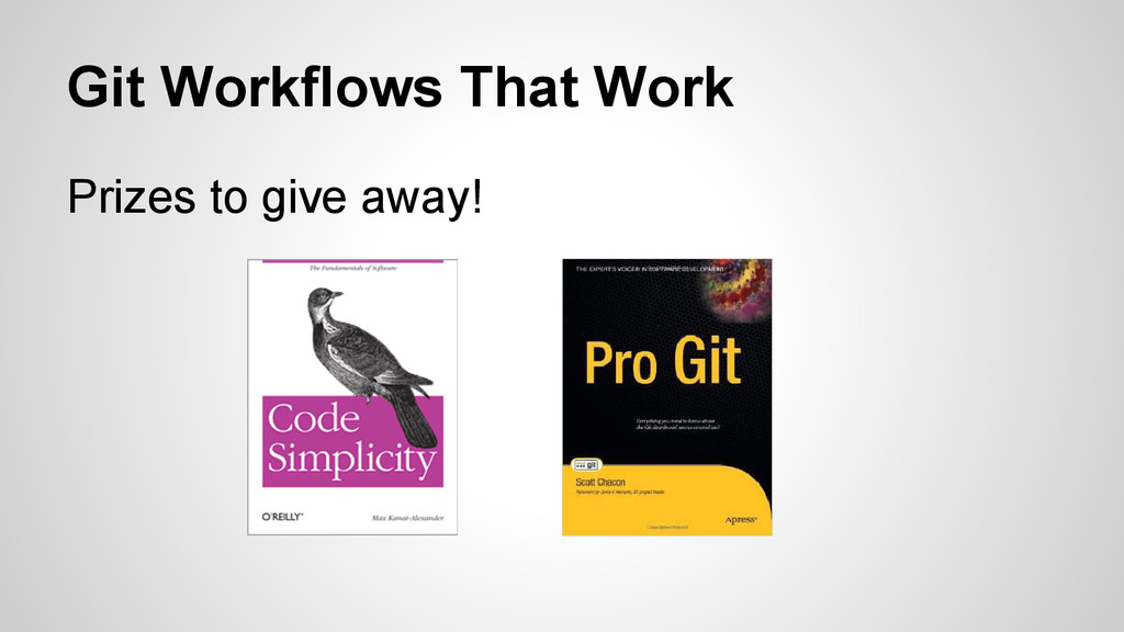 Git Workflows That Work Prizes to give away!