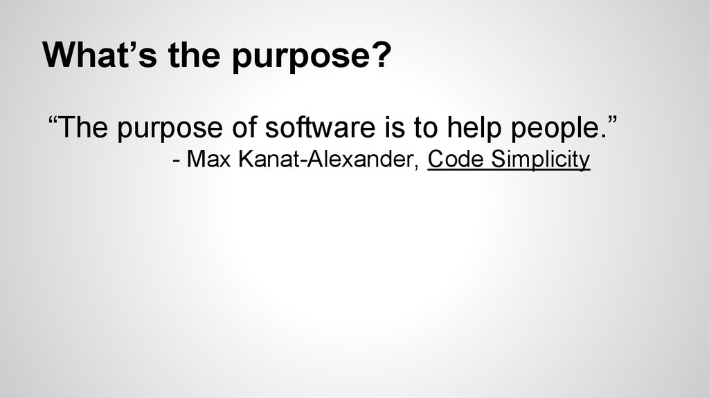 """What's the purpose? """"The purpose of software is..."""