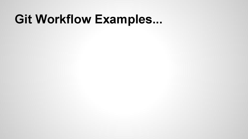 Git Workflow Examples...