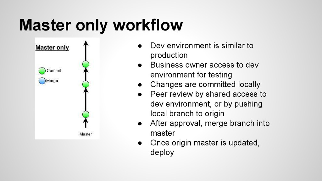 Master only workflow ● Dev environment is simil...