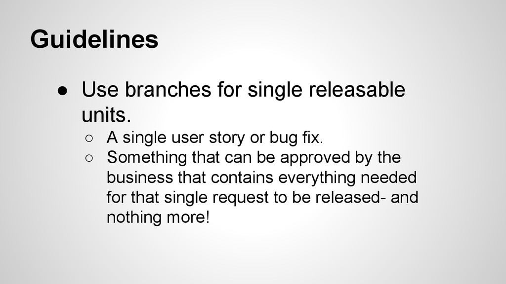 Guidelines ● Use branches for single releasable...