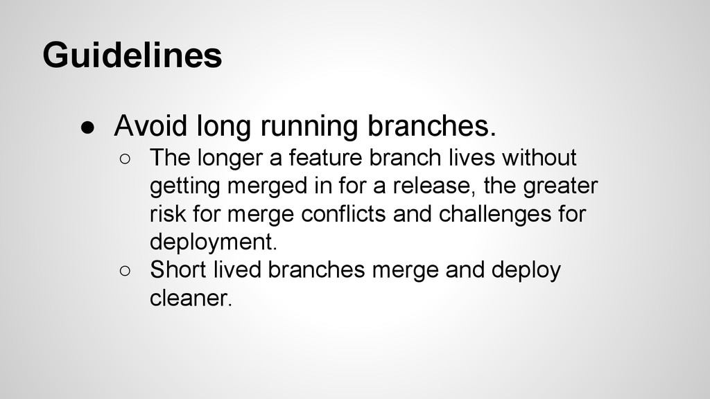 Guidelines ● Avoid long running branches. ○ The...