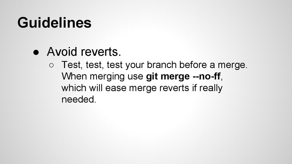 Guidelines ● Avoid reverts. ○ Test, test, test ...