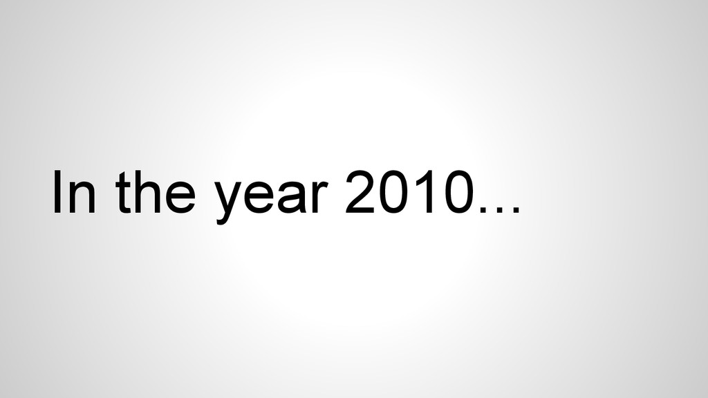 In the year 2010...