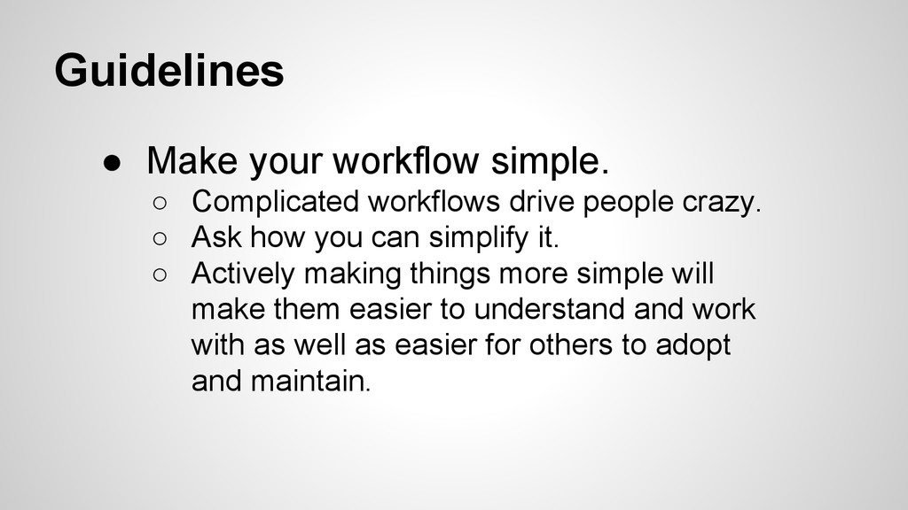 Guidelines ● Make your workflow simple. ○ Compl...