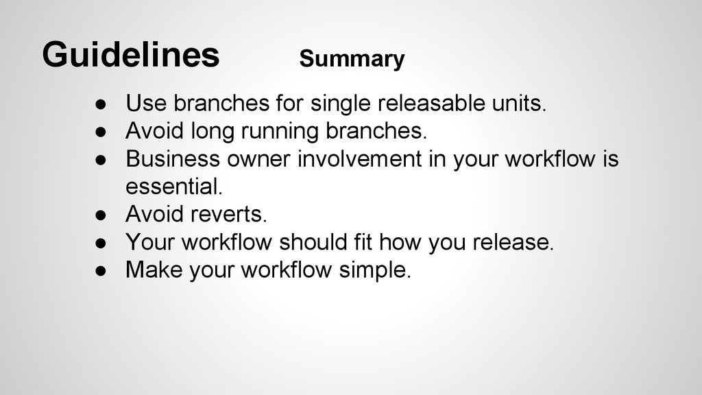Guidelines Summary ● Use branches for single re...