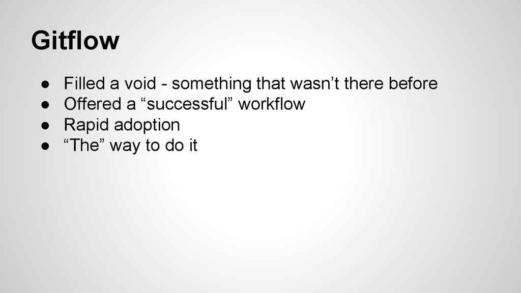 Gitflow ● Filled a void - something that wasn't...