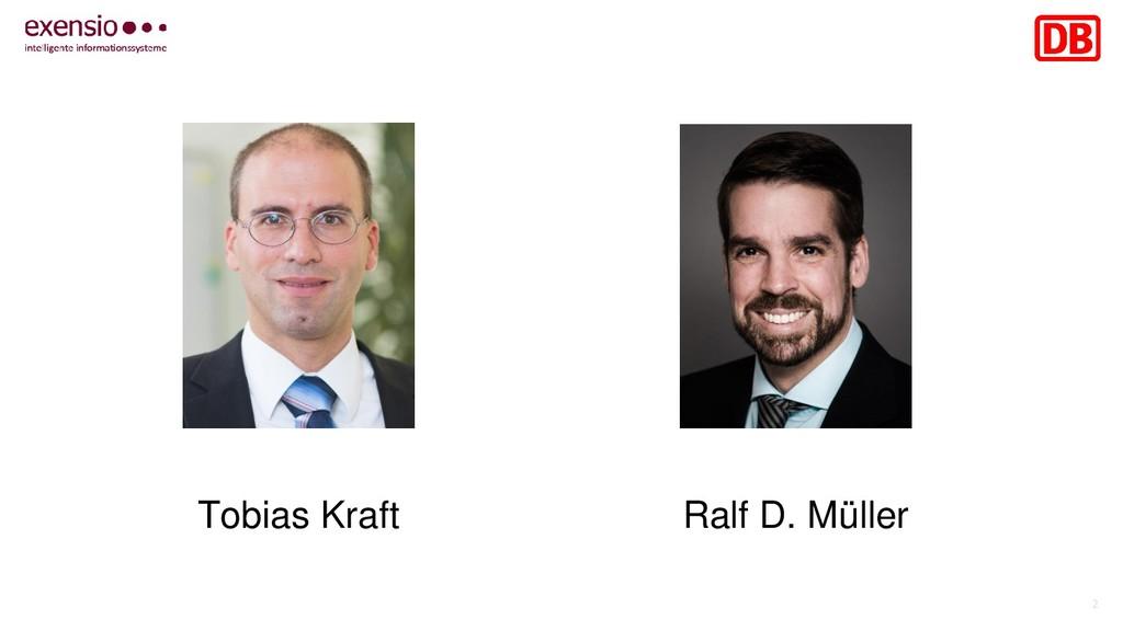 2 Tobias Kraft Ralf D. Müller