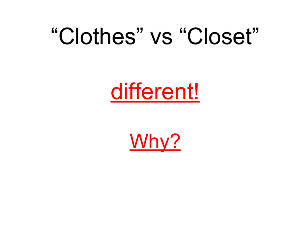 """""""Clothes"""" vs """"Closet"""" different! Why?"""