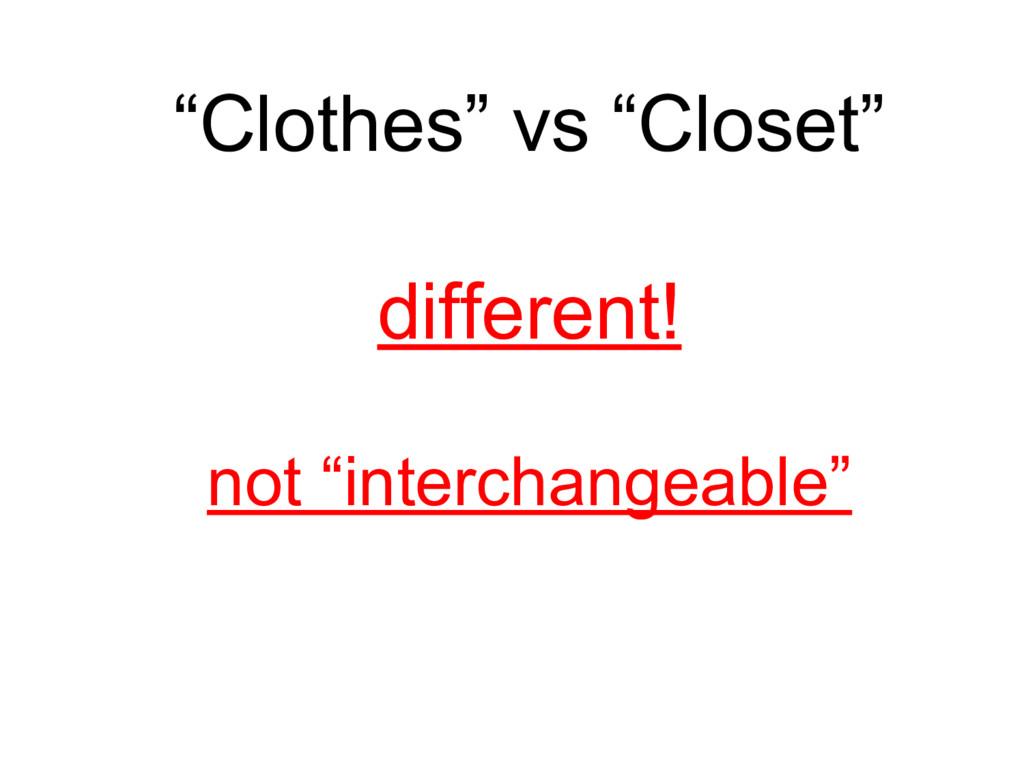 """""""Clothes"""" vs """"Closet"""" different! not """"interchan..."""