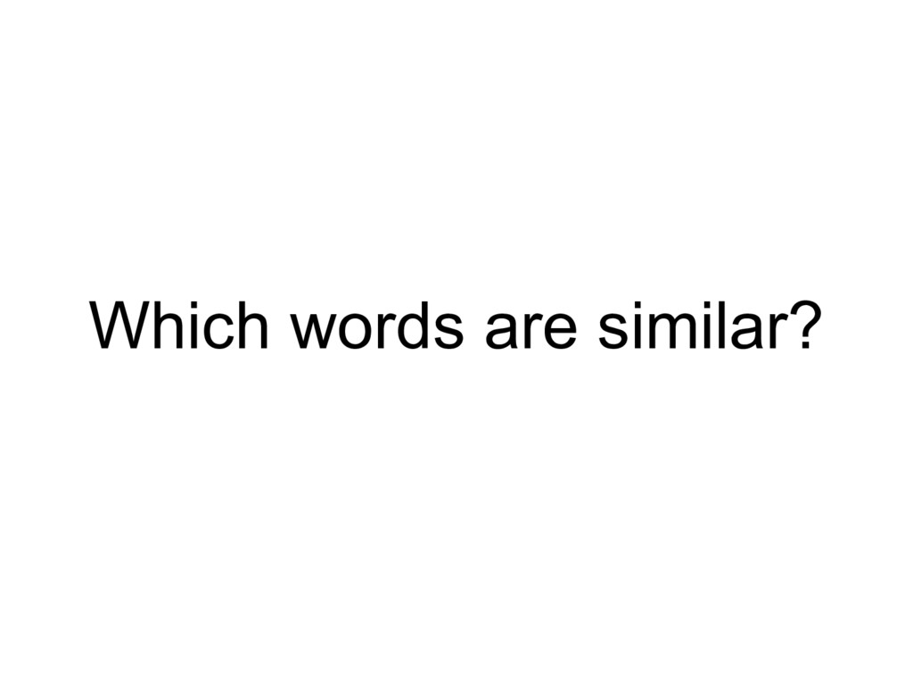 Which words are similar?
