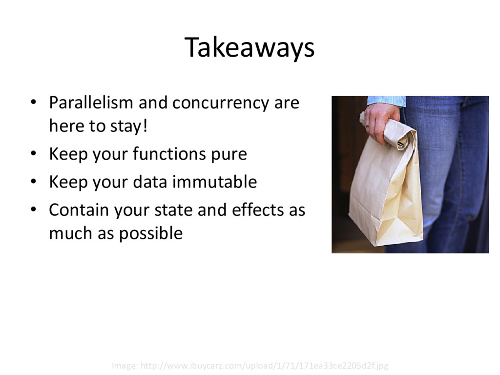 Takeaways • Parallelism and concurrency are her...