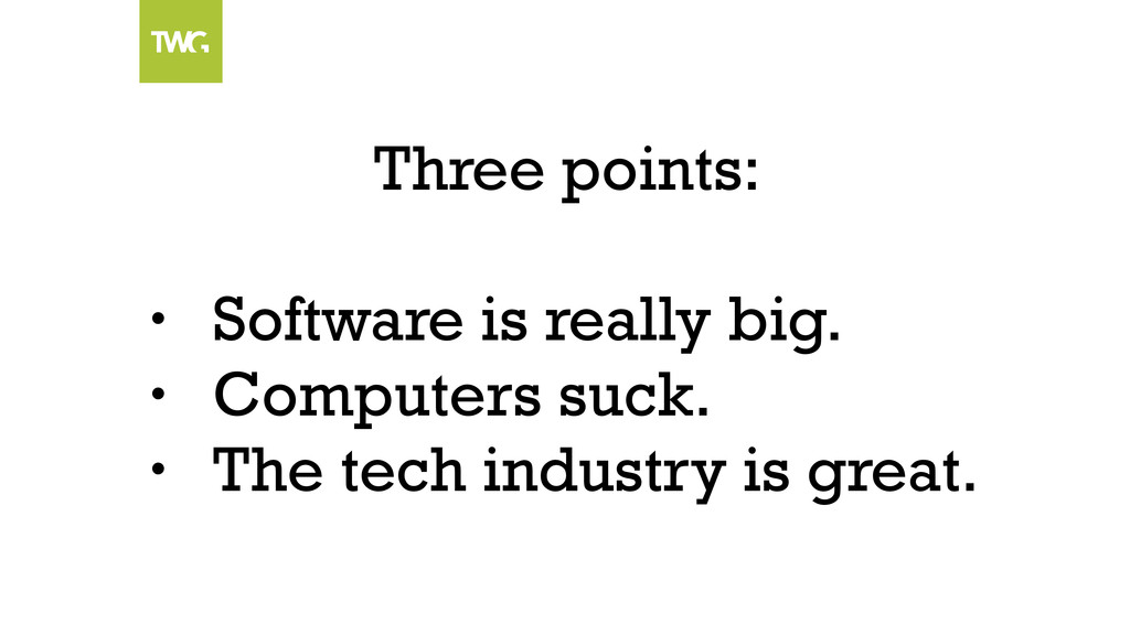Three points: • Software is really big. • Compu...