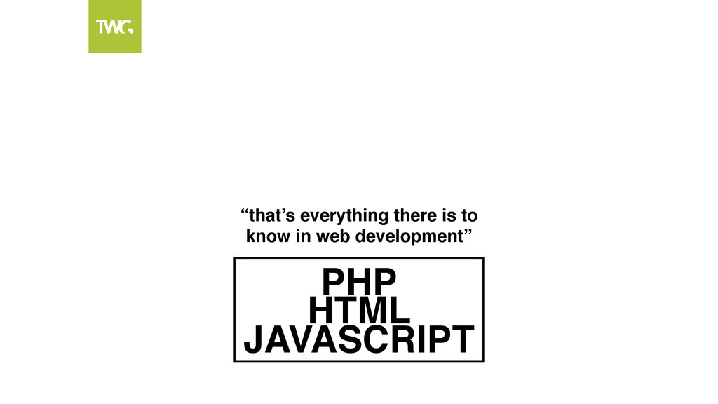 """HTML JAVASCRIPT PHP """"that's everything there is..."""
