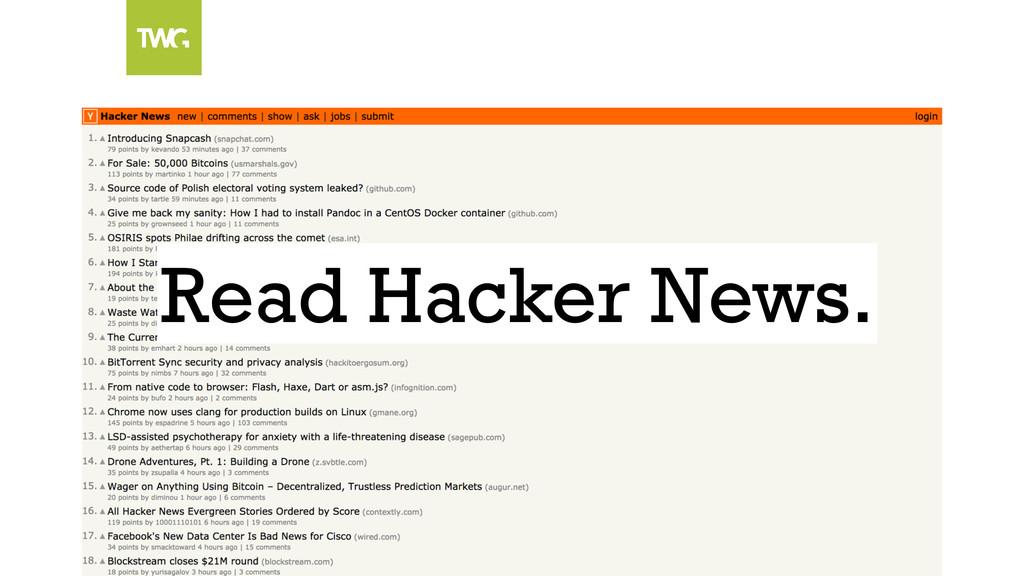 Read Hacker News.