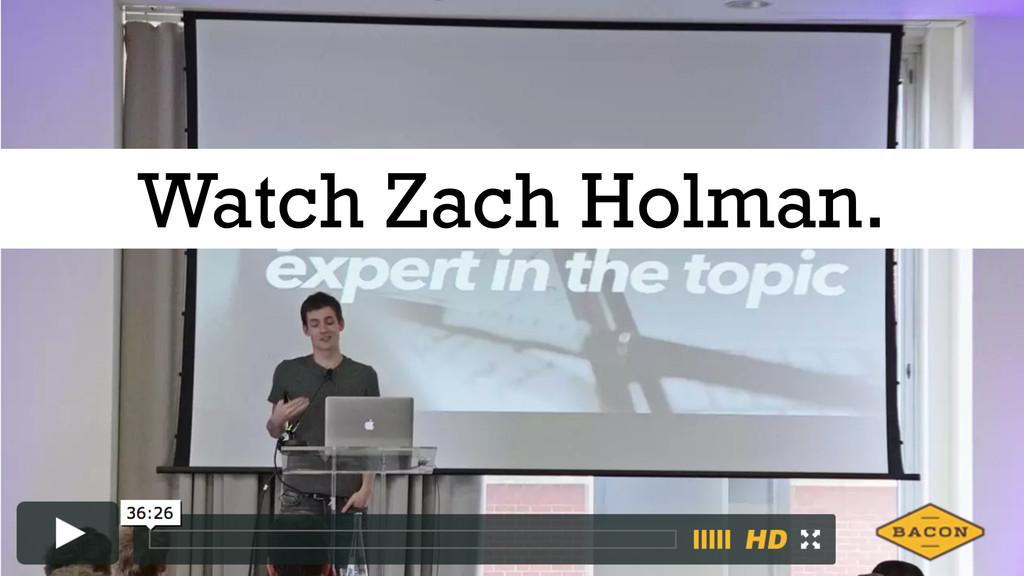 Watch Zach Holman.