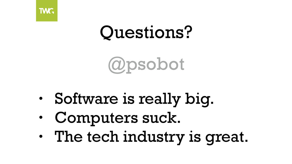 • Software is really big. • Computers suck. • T...