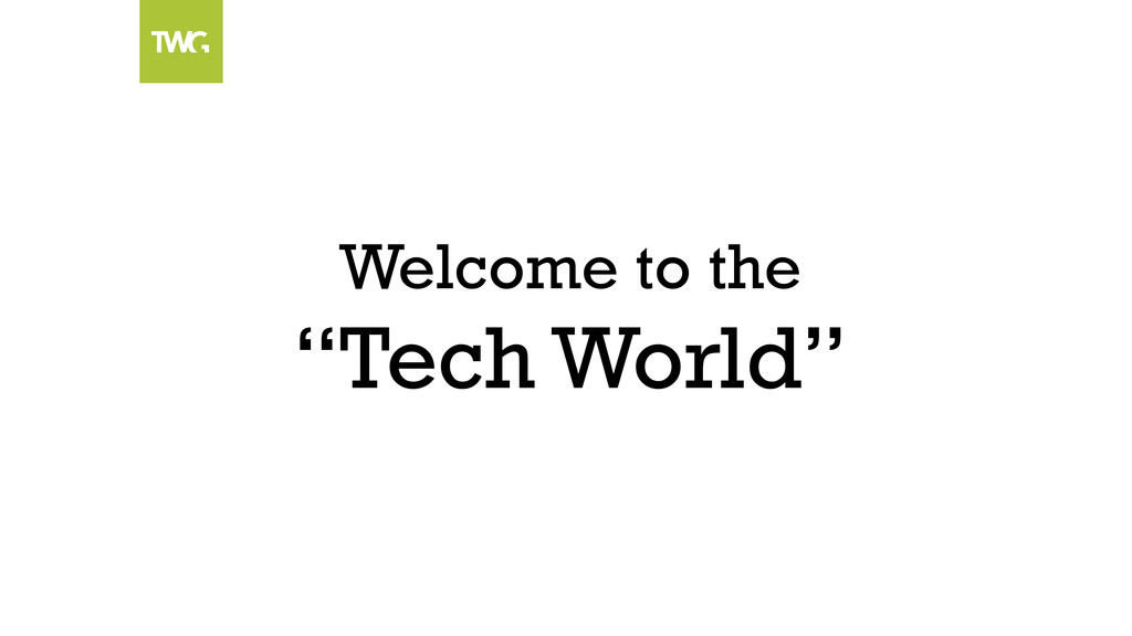 """Welcome to the """"Tech World"""""""