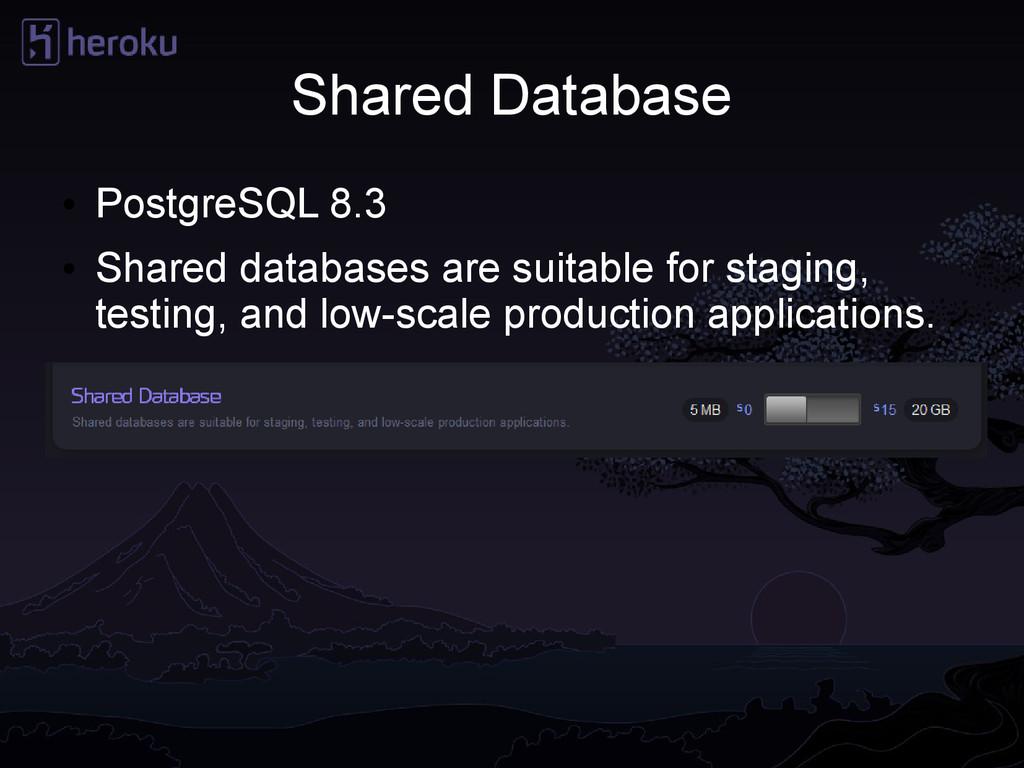 Shared Database ● PostgreSQL 8.3 ● Shared datab...