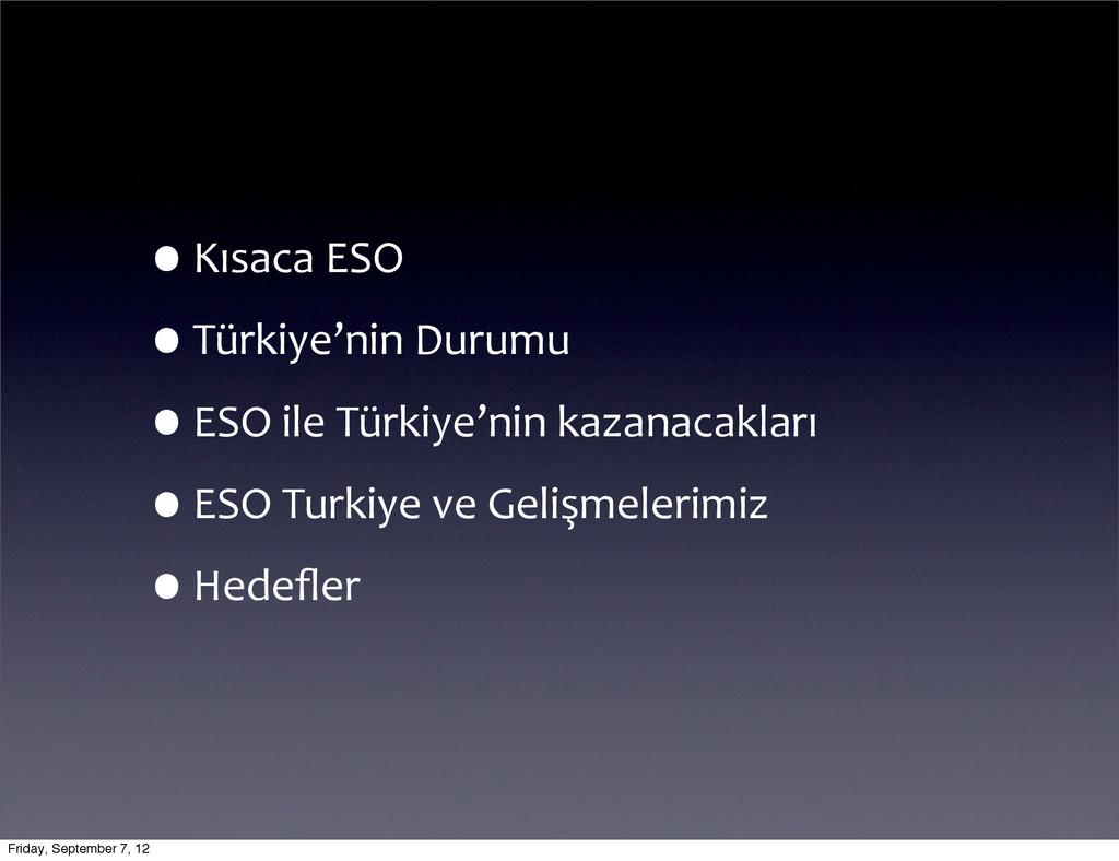•Kısaca ESO •Türkiye'nin Durumu •ESO i...